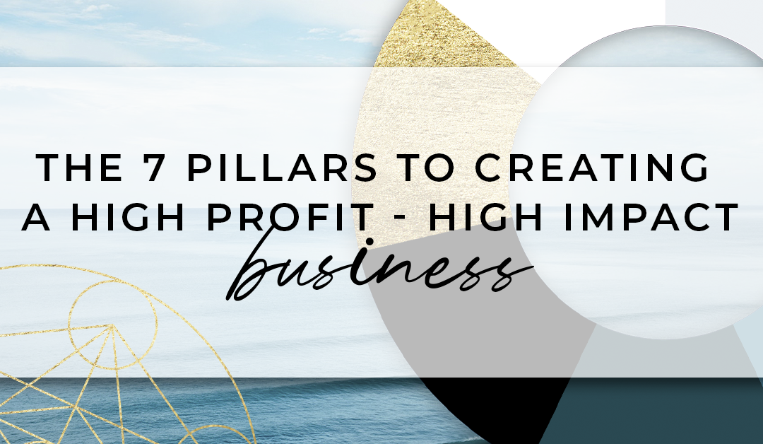 The 7 Pillars to Creating a High Profit – High Impact Business
