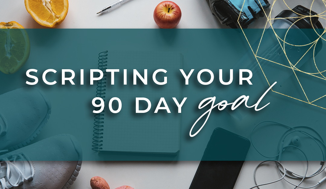Scripting Your 90 Day Goal