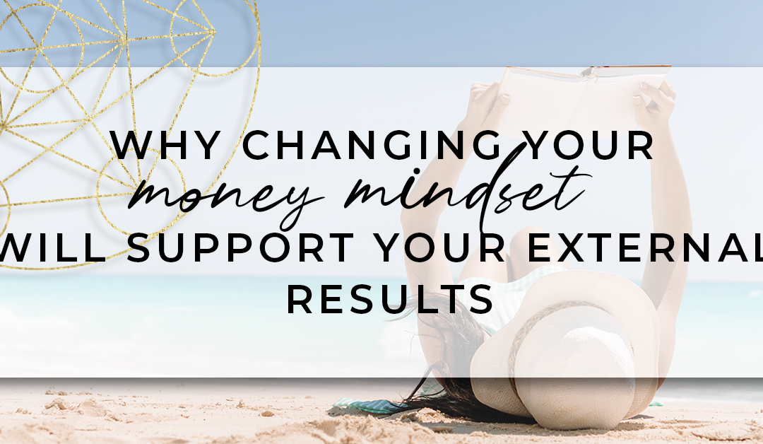 Why Changing Your Money Mindset Will Support Your External Results