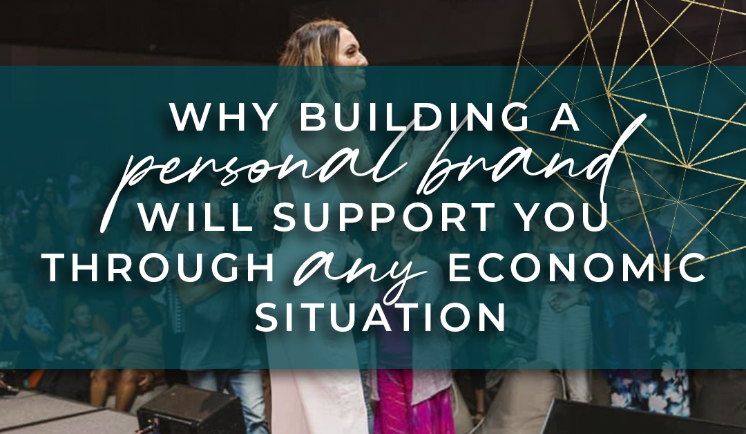 Why Building a Personal Brand Will Support You Through Any Economic Situation