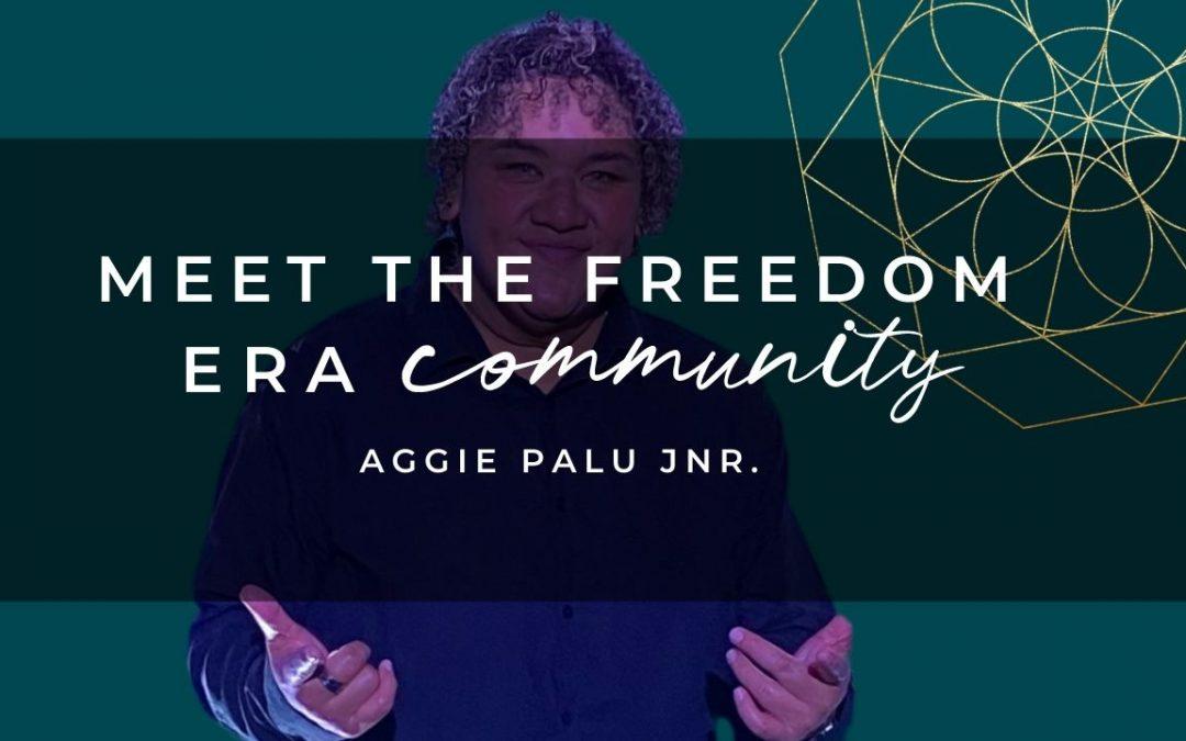 Meet The Freedom Era Community : Aggie Palu Jnr.