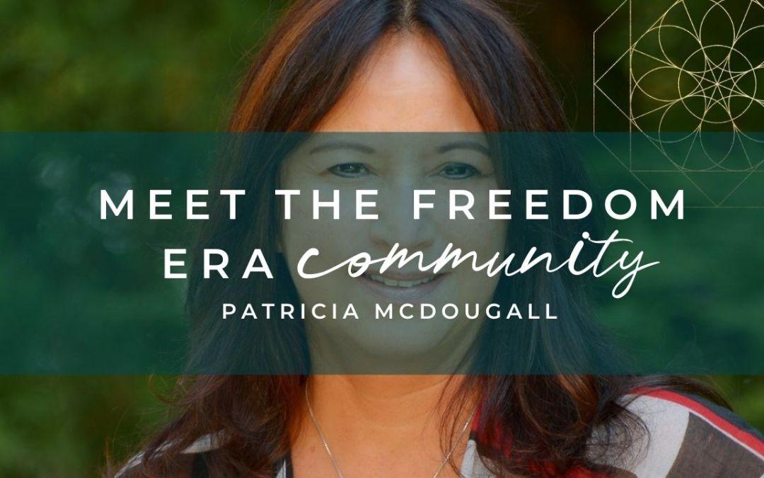 Meet The Freedom Era Community : Patricia McDougall