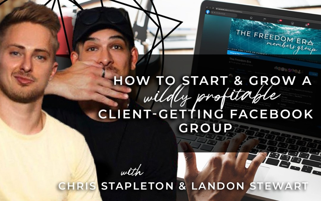 How to start & grow a wildly profitable client-getting Facebook group