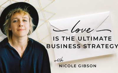 Love is the Ultimate Business Strategy, with Nicole Gibson