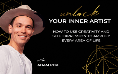 Unlock Your Inner Artist, how to use creativity and self-expression to amplify every area of life, with Adam Roa