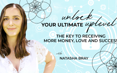 Unlock your ultimate up level with Natasha Bray for the key to receiving more love, money & success